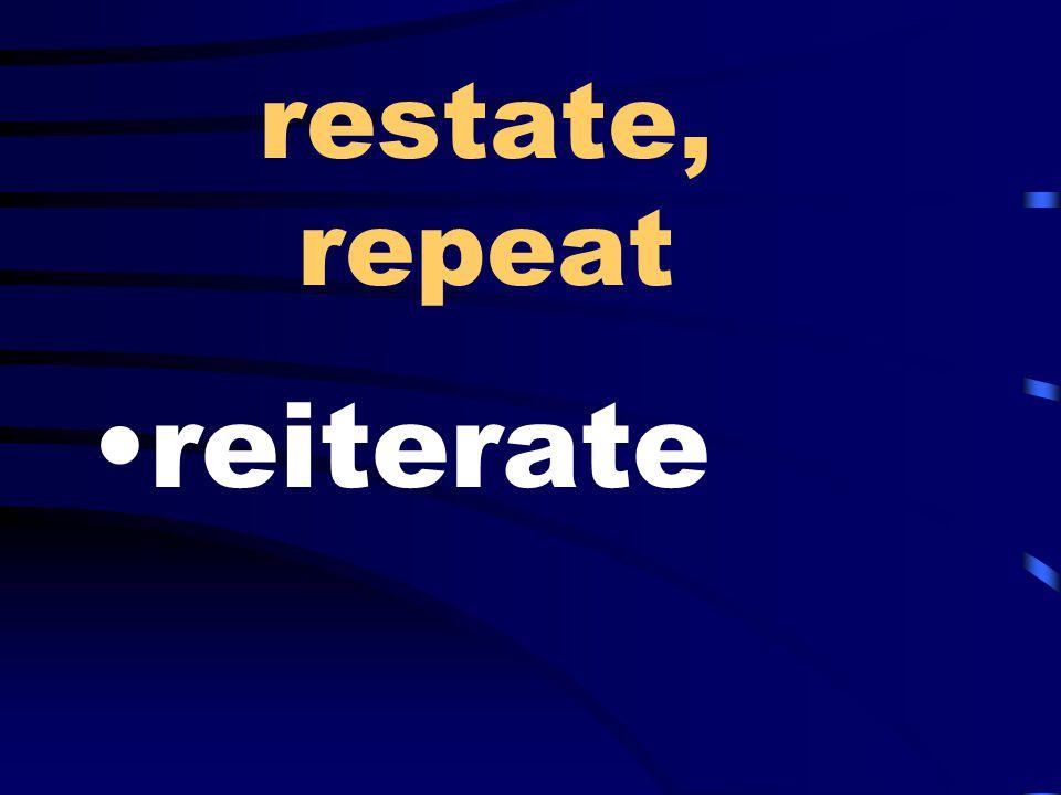 restate, repeat reiterate