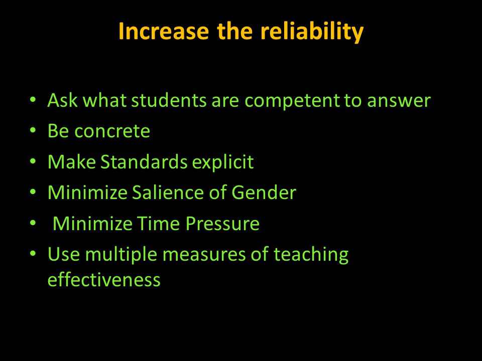 Increase the reliability Ask what students are competent to answer Be concrete Make Standards explicit Minimize Salience of Gender Minimize Time Press