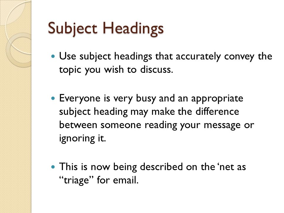 Subject Headings Use subject headings that accurately convey the topic you wish to discuss.
