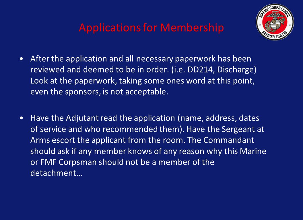 Applications for Membership After the application and all necessary paperwork has been reviewed and deemed to be in order. (i.e. DD214, Discharge) Loo