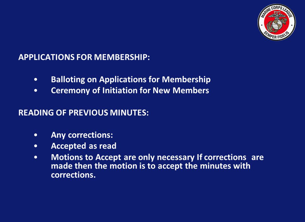APPLICATIONS FOR MEMBERSHIP: Balloting on Applications for Membership Ceremony of Initiation for New Members READING OF PREVIOUS MINUTES: Any correcti