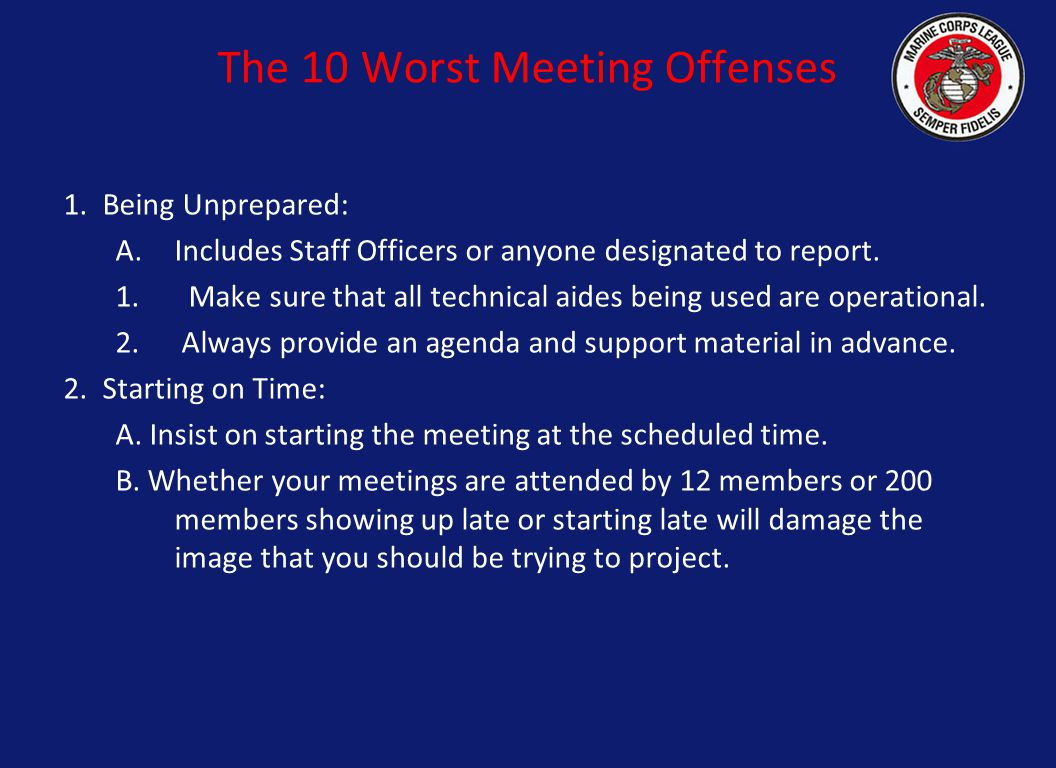 The 10 Worst Meeting Offenses 1.Being Unprepared: A.Includes Staff Officers or anyone designated to report.