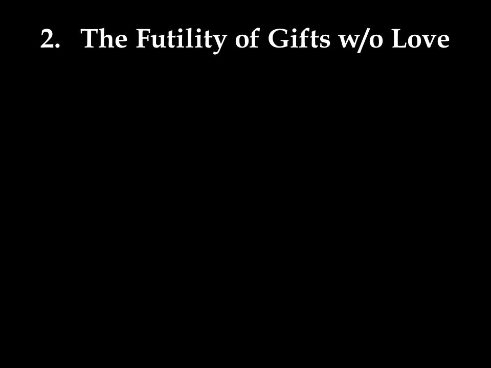 2.The Futility of Gifts w/o Love