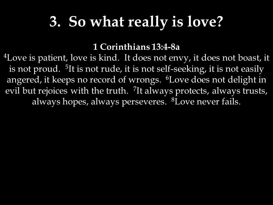 1 Corinthians 13:4-8a 4 Love is patient, love is kind.