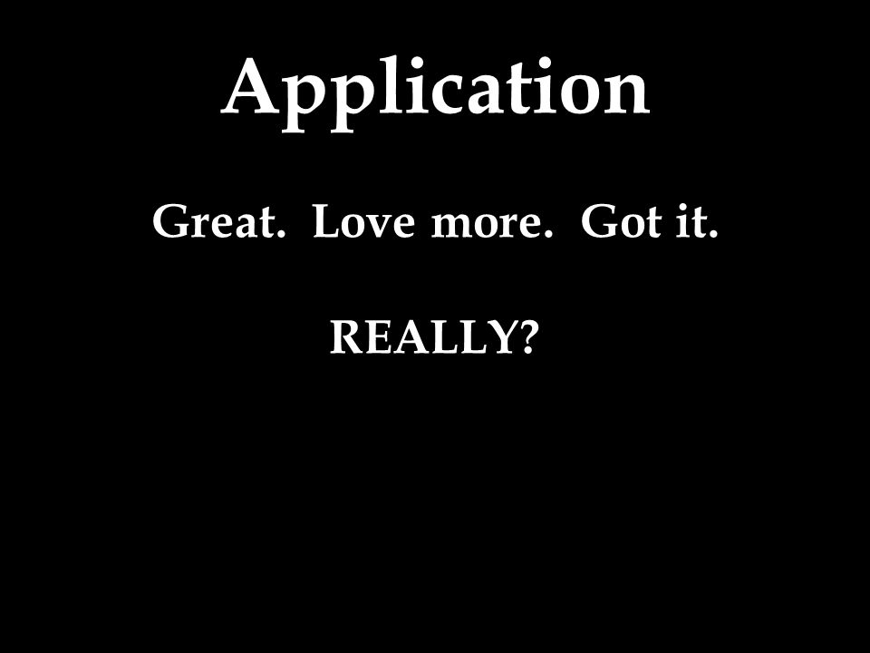 Application Great. Love more. Got it. REALLY