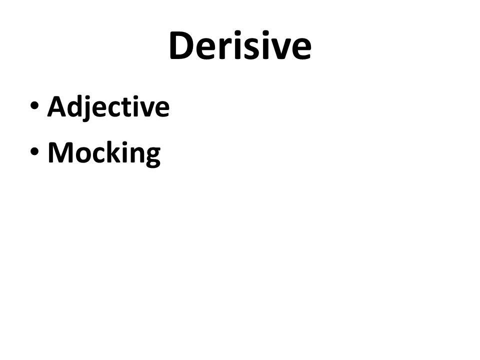 Derisive Adjective Mocking