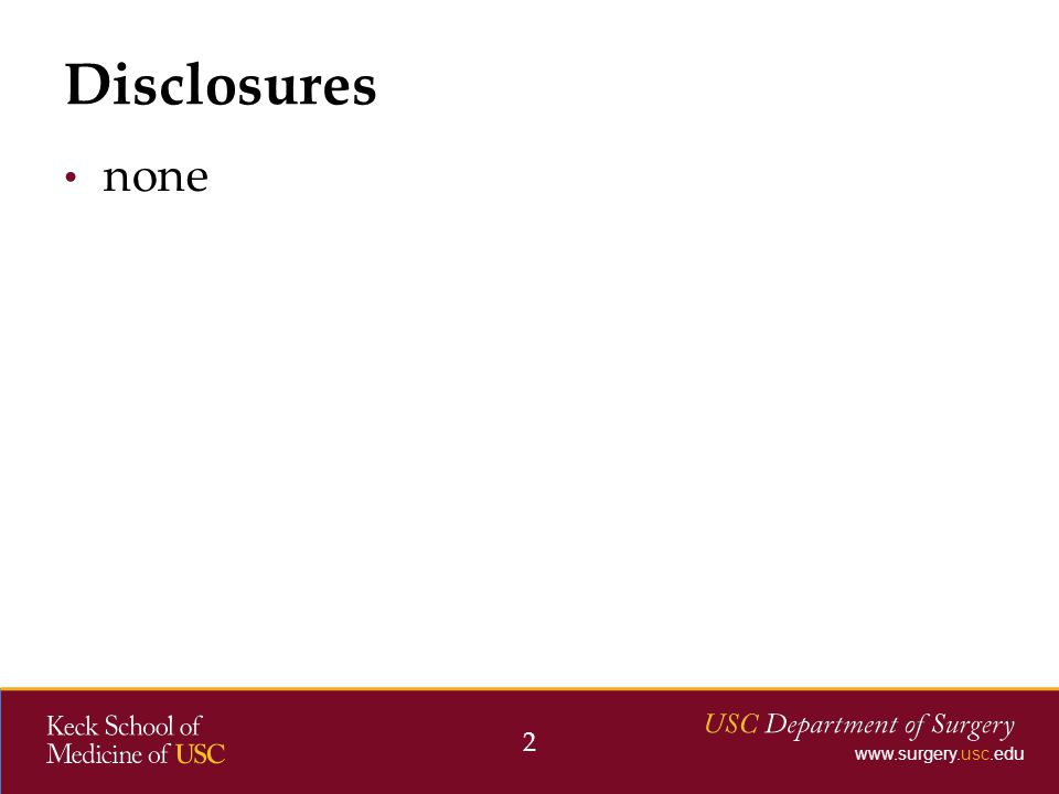 www.surgery.usc.edu none Disclosures 2
