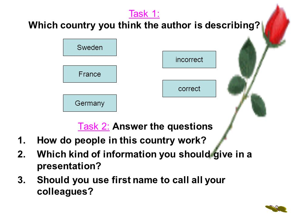 Sweden Germany France incorrect correct Task 2: Answer the questions 1.How do people in this country work.