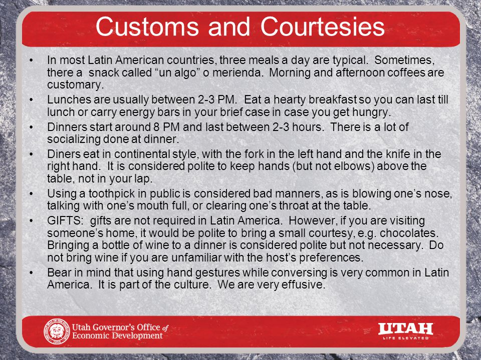 Customs and Courtesies In most Latin American countries, three meals a day are typical.