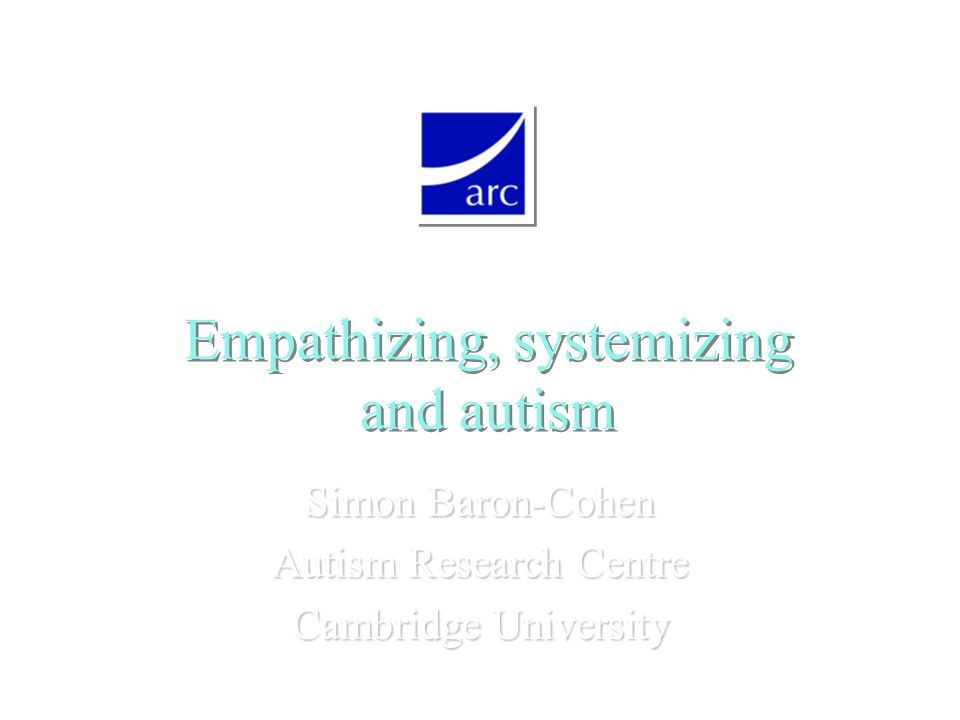 Empathizing, systemizing and autism Simon Baron-Cohen Autism Research Centre Cambridge University