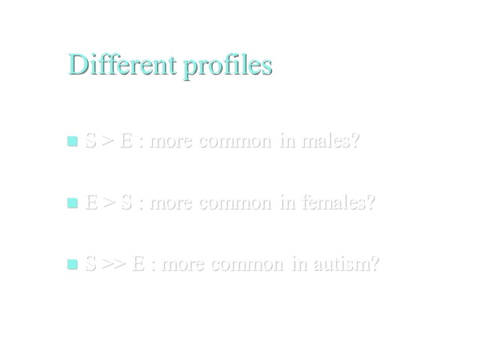 Different profiles S > E : more common in males. S > E : more common in males.
