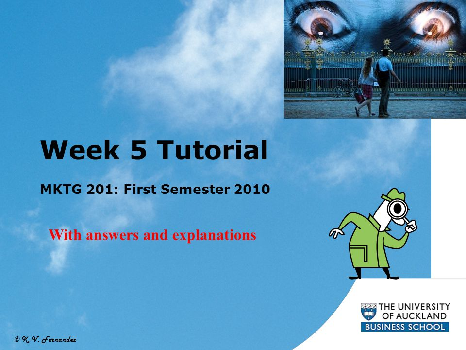 © K. V. Fernandez Week 5 Tutorial MKTG 201: First Semester 2010 With answers and explanations