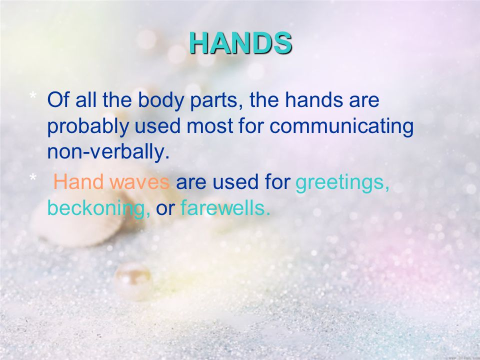 HANDS *Of all the body parts, the hands are probably used most for communicating non-verbally.