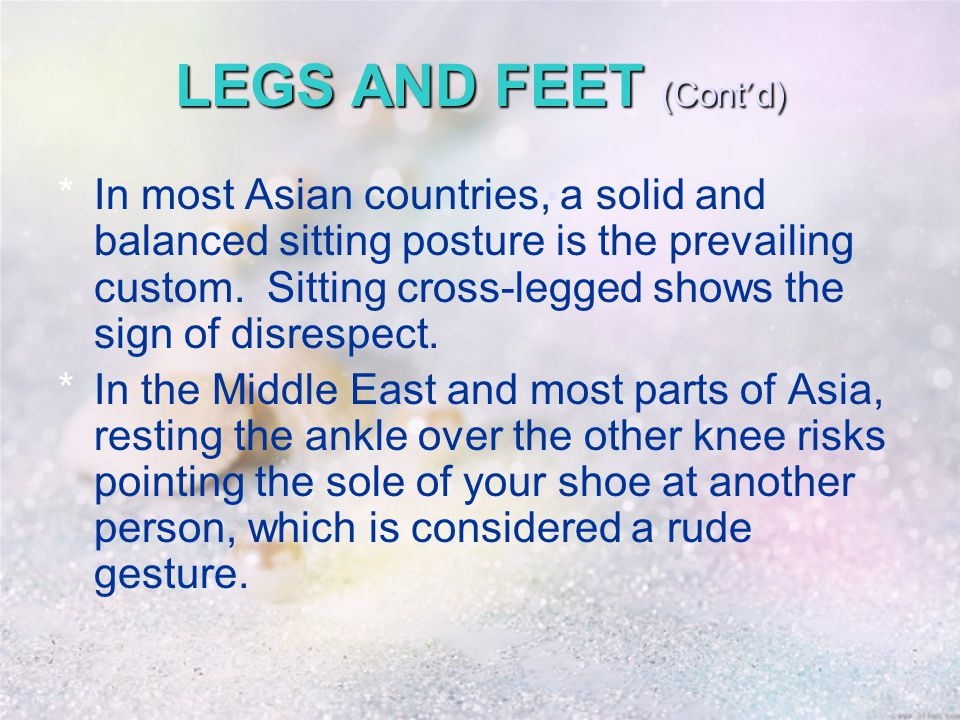 LEGS AND FEET (Cont ' d) *In most Asian countries, a solid and balanced sitting posture is the prevailing custom.