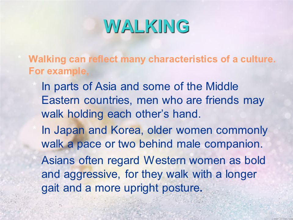 WALKING *Walking can reflect many characteristics of a culture.