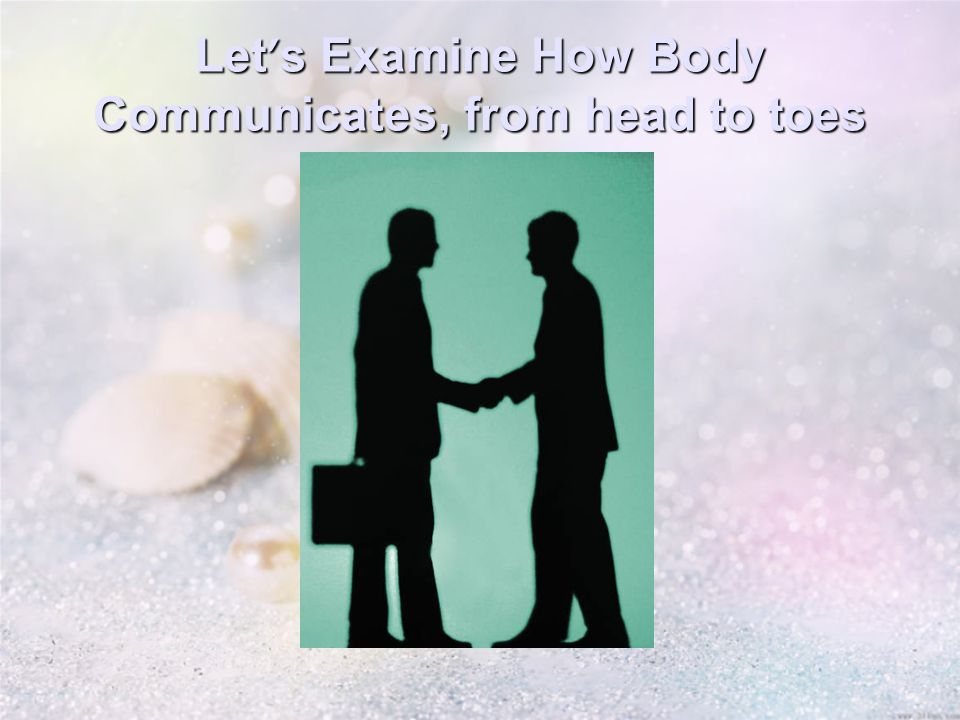 Let ' s Examine How Body Communicates, from head to toes