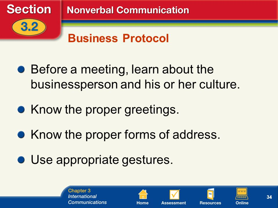 34 Business Protocol Before a meeting, learn about the businessperson and his or her culture.