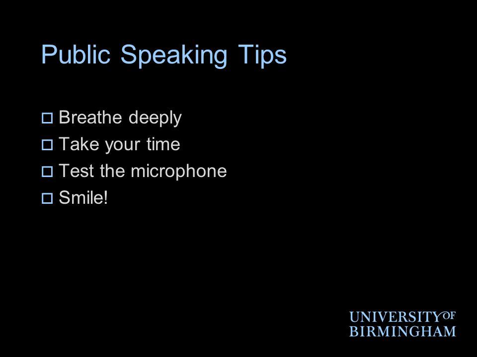 Public Speaking Tips  Breathe deeply  Take your time  Test the microphone  Smile!