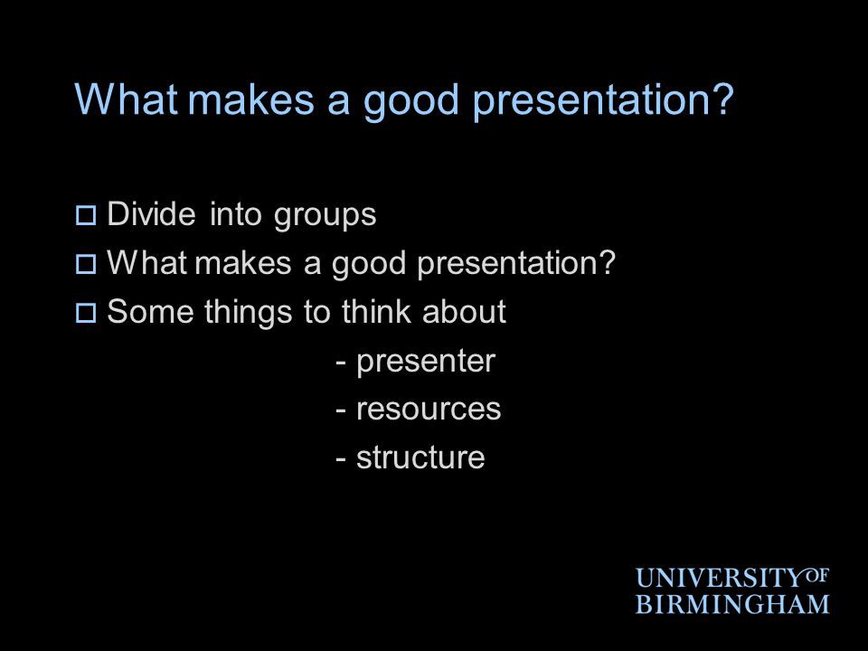 What makes a good presentation.  Divide into groups  What makes a good presentation.