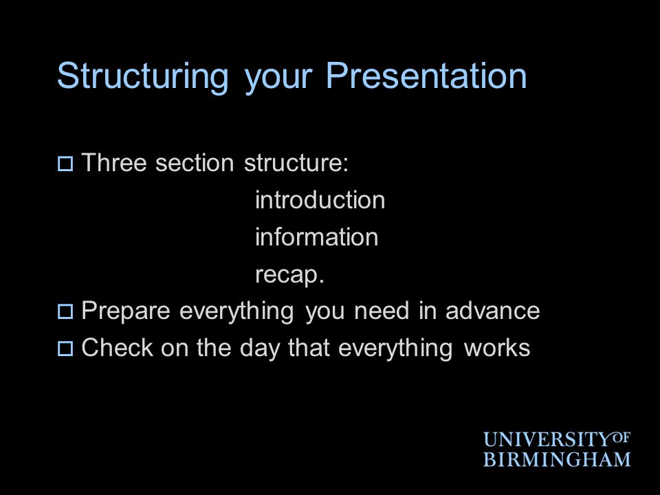 Structuring your Presentation  Three section structure: introduction information recap.