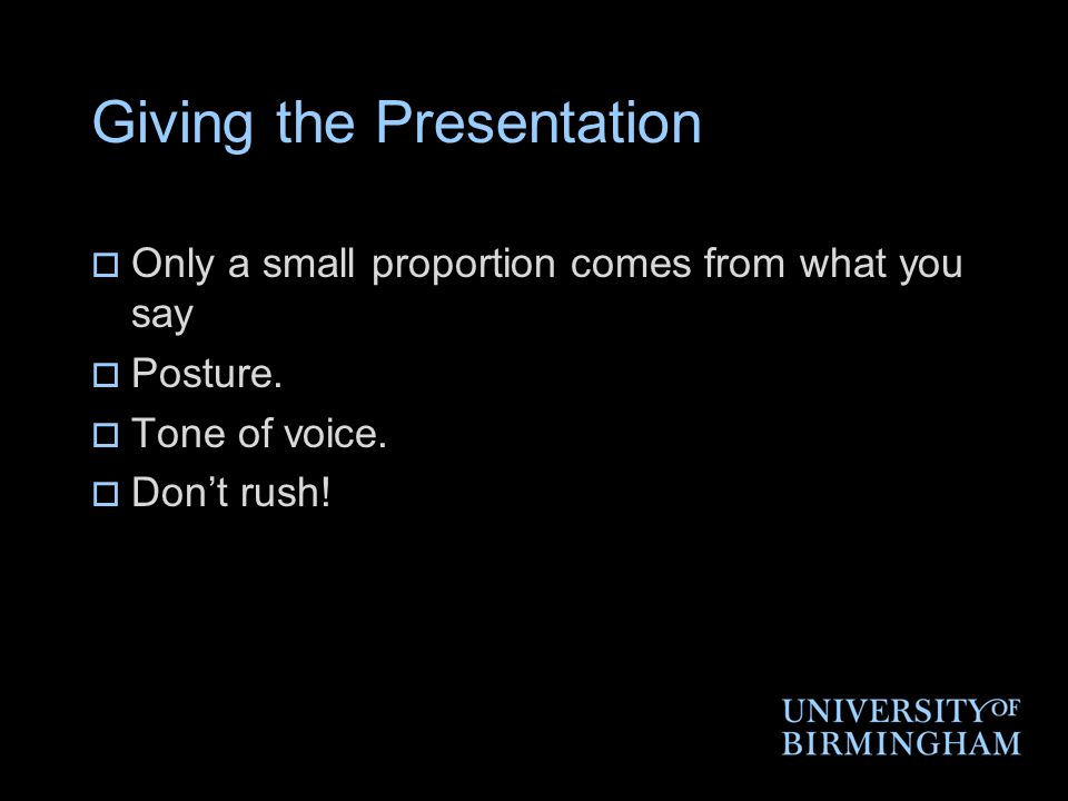 Giving the Presentation  Only a small proportion comes from what you say  Posture.