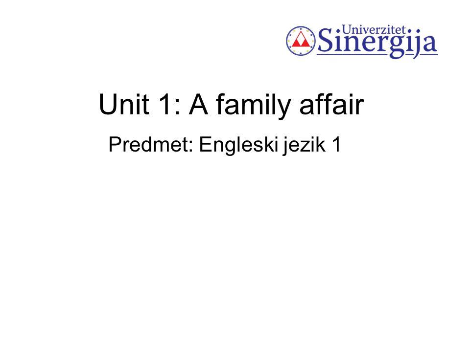 Unit 1: A family affair Predmet: Engleski jezik 1