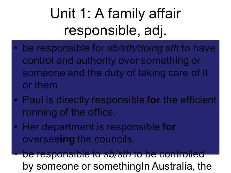 Unit 1: A family affair responsible, adj.