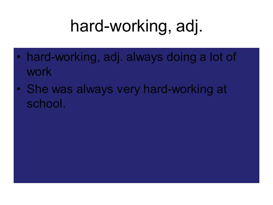 hard-working, adj. hard-working, adj.