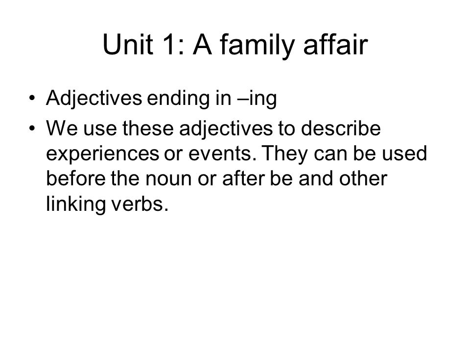 Unit 1: A family affair Adjectives ending in –ing We use these adjectives to describe experiences or events.
