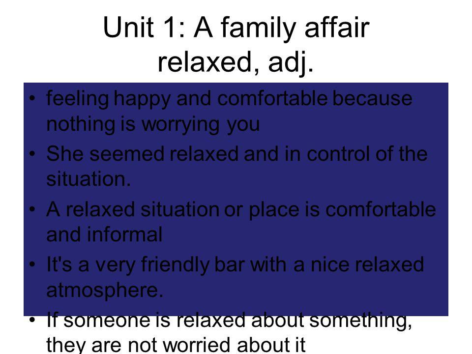 Unit 1: A family affair relaxed, adj.