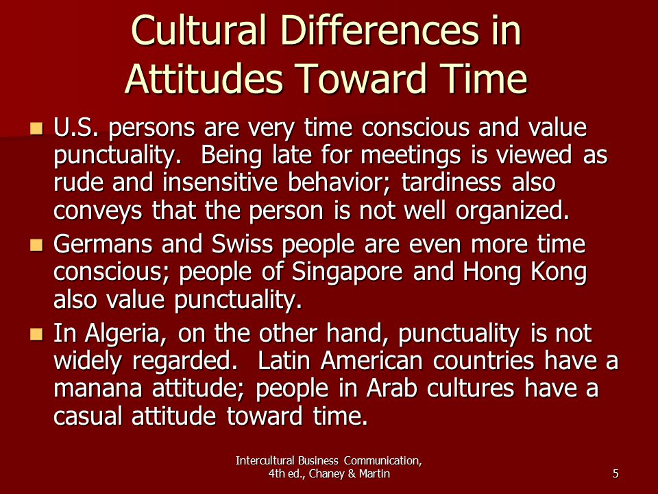 Intercultural Business Communication, 4th ed., Chaney & Martin5 Cultural Differences in Attitudes Toward Time U.S.