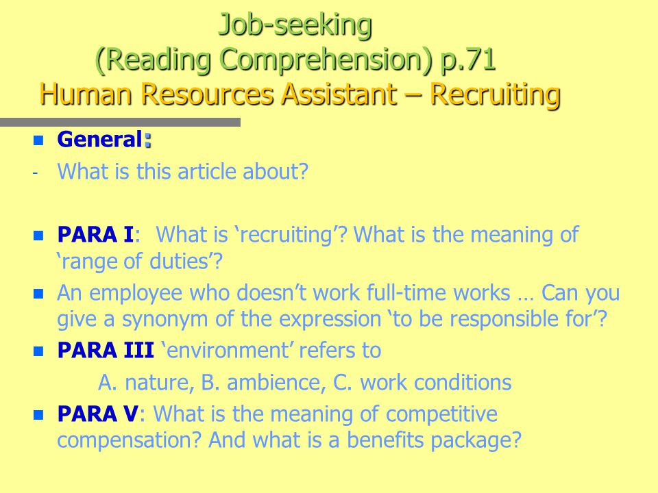 Job-seeking (Reading Comprehension) p.71 Human Resources Assistant – Recruiting n : n General : - - What is this article about.