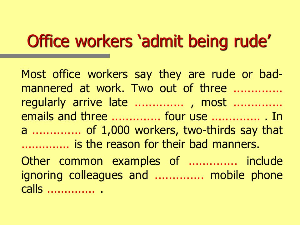 Office workers 'admit being rude' Most office workers say they are rude or bad- mannered at work.