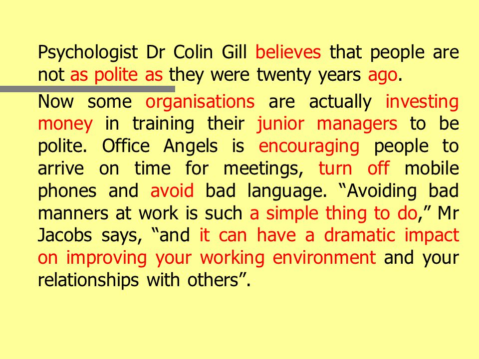 Psychologist Dr Colin Gill believes that people are not as polite as they were twenty years ago.
