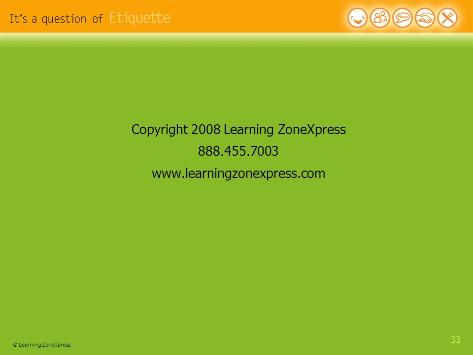 © Learning ZoneXpress 33 Copyright 2008 Learning ZoneXpress 888.455.7003 www.learningzonexpress.com