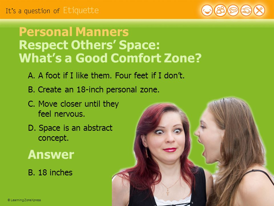 © Learning ZoneXpress 6 Personal Manners Respect Others' Space: What's a Good Comfort Zone.