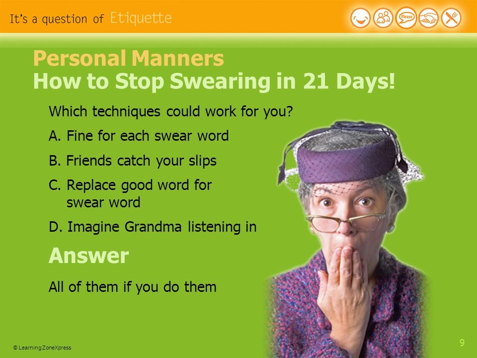 © Learning ZoneXpress 30 Etiquette Activities List five things you plan to do to improve your manners.