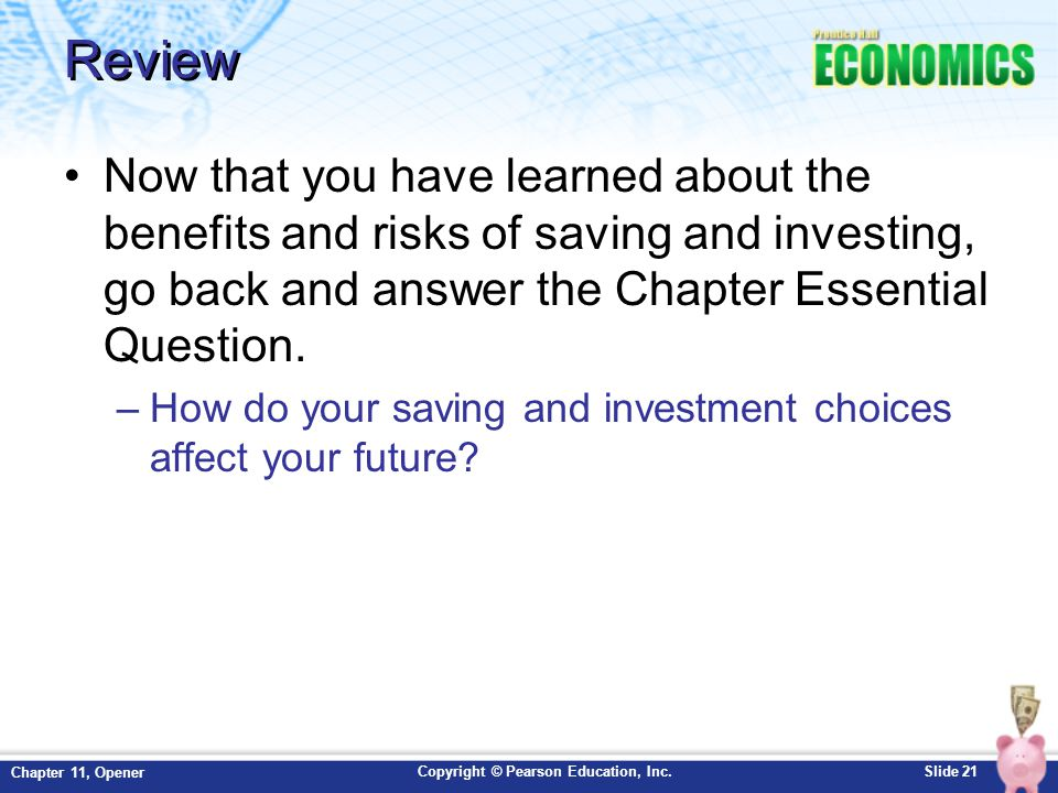 Copyright © Pearson Education, Inc.Slide 21 Chapter 11, Opener Review Now that you have learned about the benefits and risks of saving and investing,