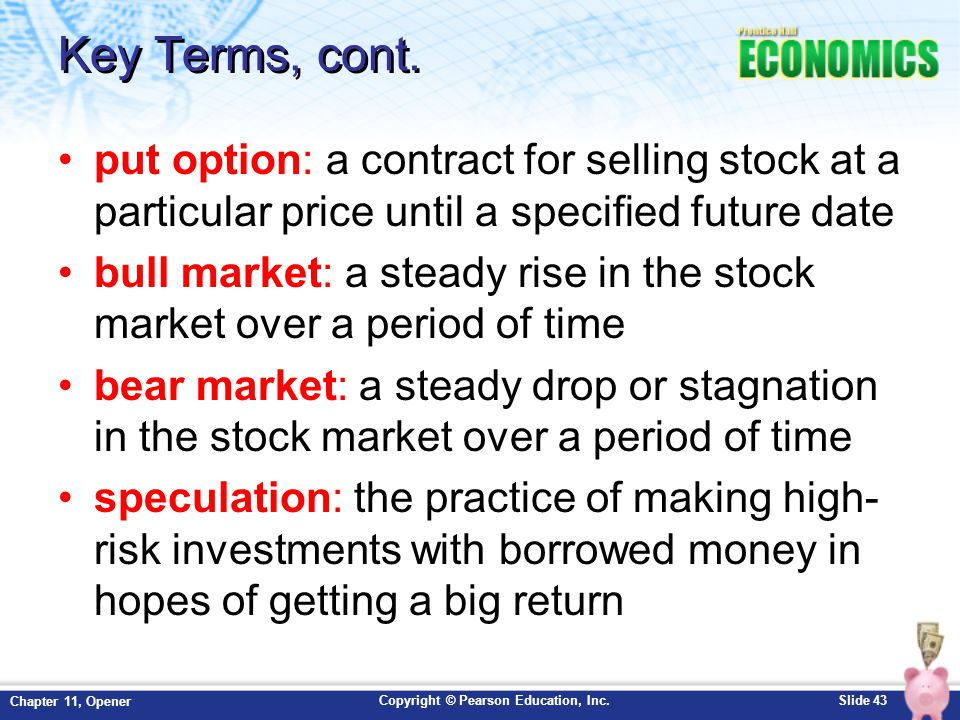 Copyright © Pearson Education, Inc.Slide 43 Chapter 11, Opener Key Terms, cont. put option: a contract for selling stock at a particular price until a