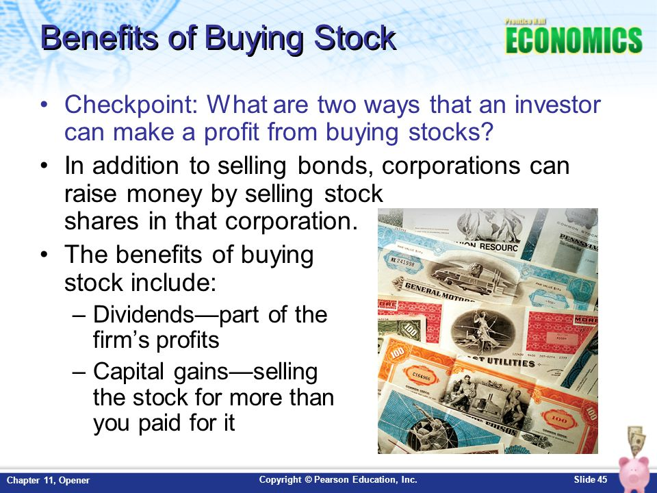 Copyright © Pearson Education, Inc.Slide 45 Chapter 11, Opener Benefits of Buying Stock Checkpoint: What are two ways that an investor can make a prof
