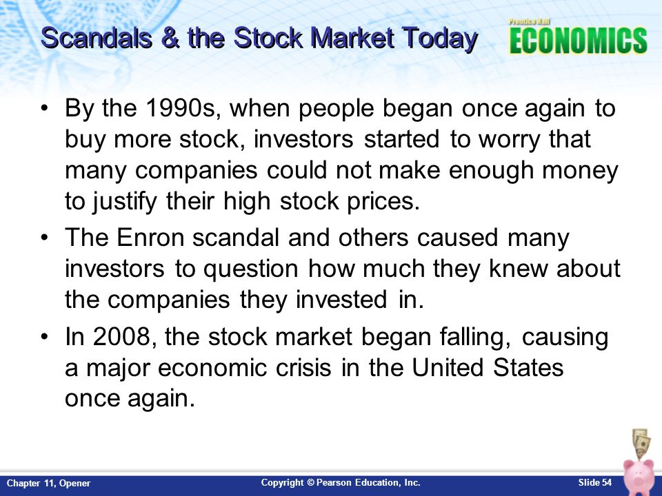 Copyright © Pearson Education, Inc.Slide 54 Chapter 11, Opener Scandals & the Stock Market Today By the 1990s, when people began once again to buy mor
