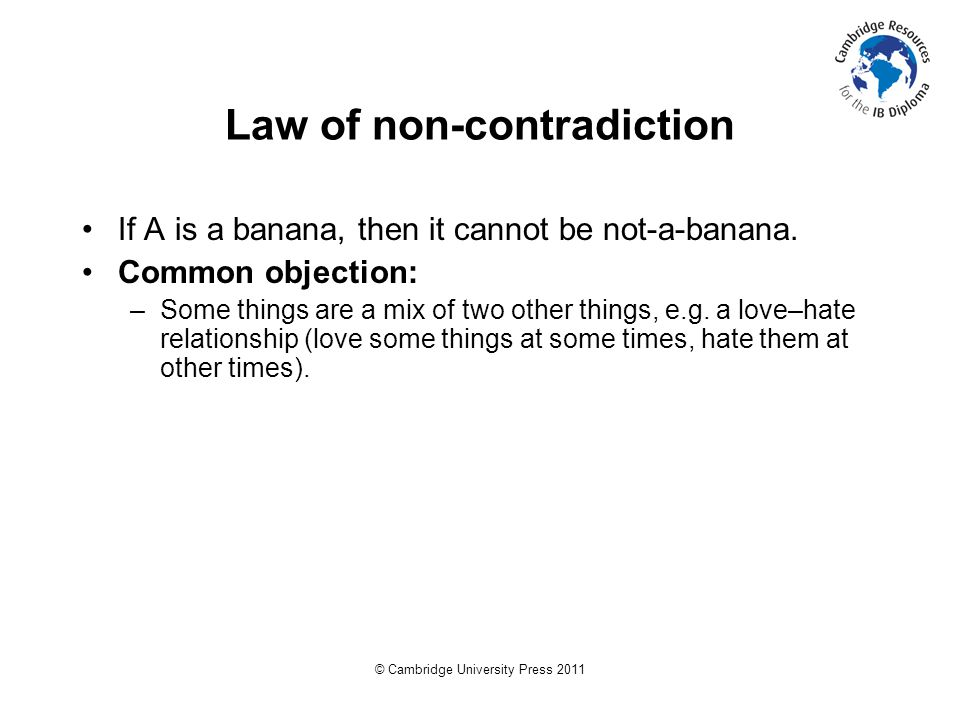 © Cambridge University Press 2011 Law of non-contradiction If A is a banana, then it cannot be not-a-banana.