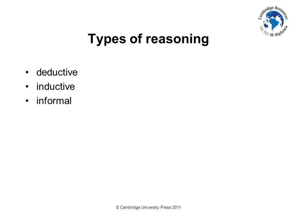 © Cambridge University Press 2011 Types of reasoning deductive inductive informal