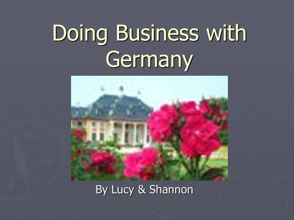 Doing Business with Germany By Lucy & Shannon