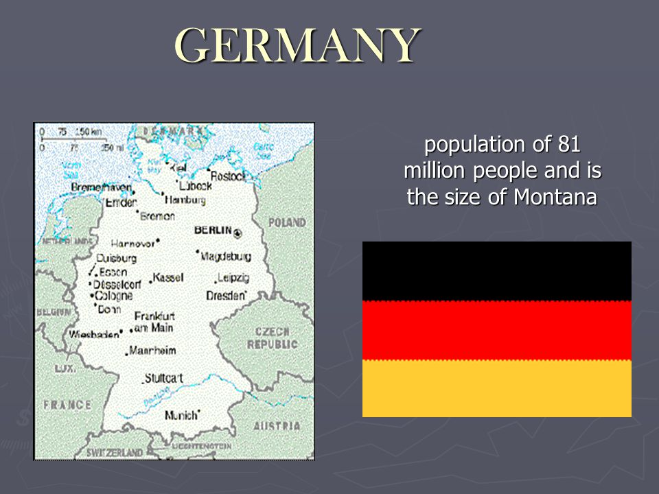 GERMANY population of 81 million people and is the size of Montana