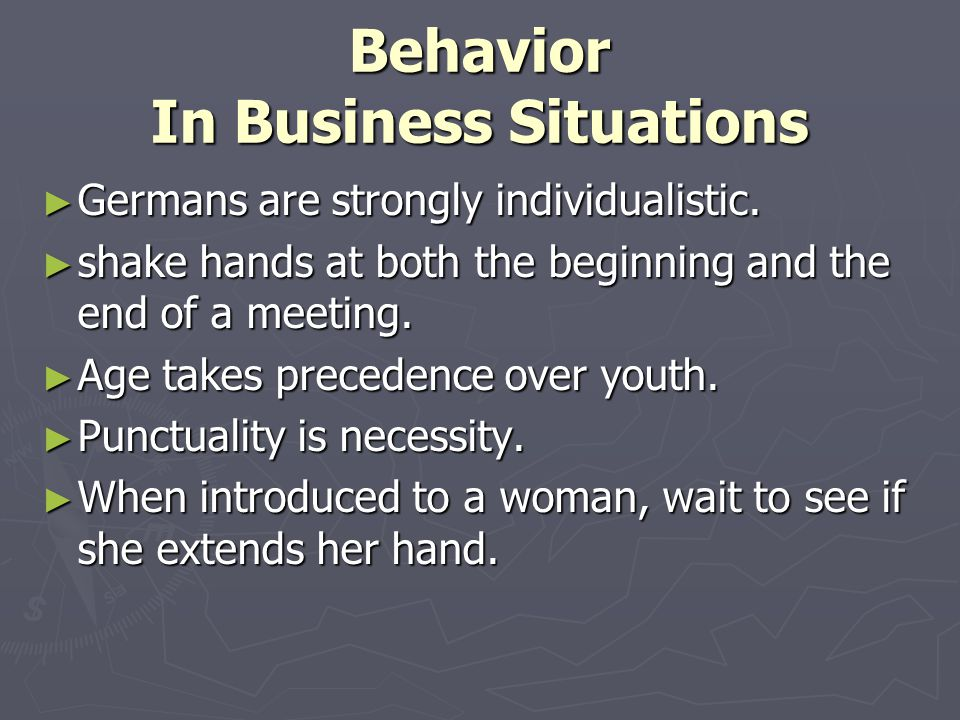 Behavior In Business Situations ► Germans are strongly individualistic.
