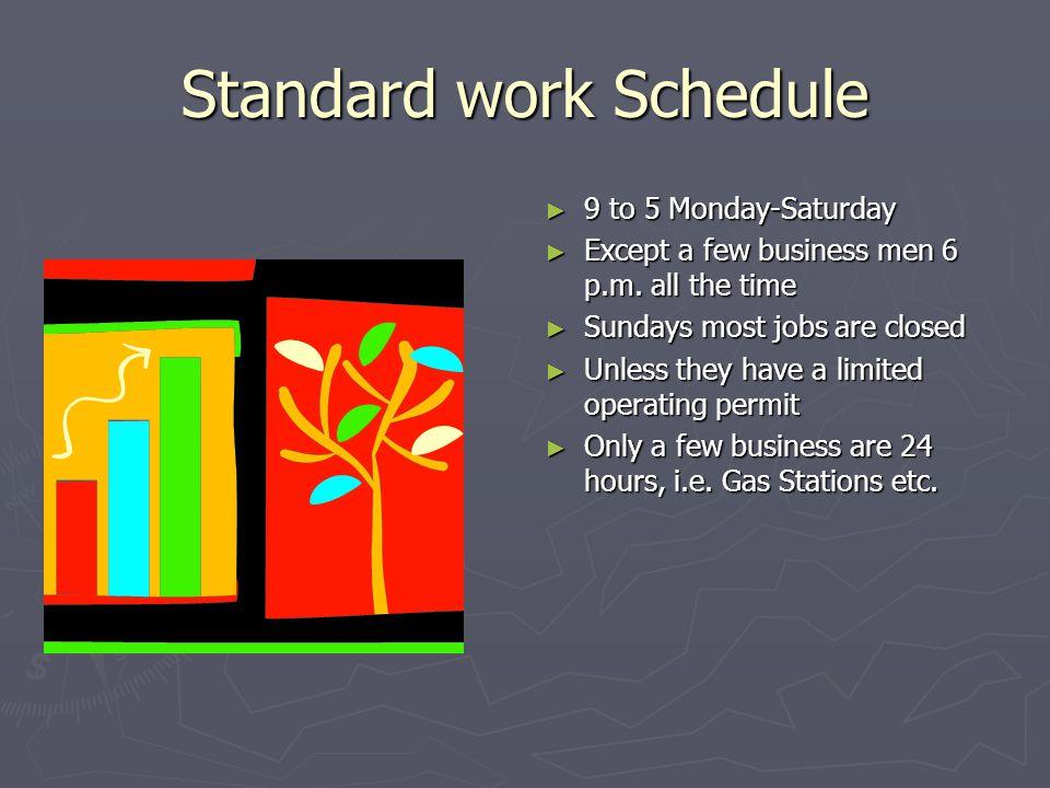 Standard work Schedule ► 9 to 5 Monday-Saturday ► Except a few business men 6 p.m.