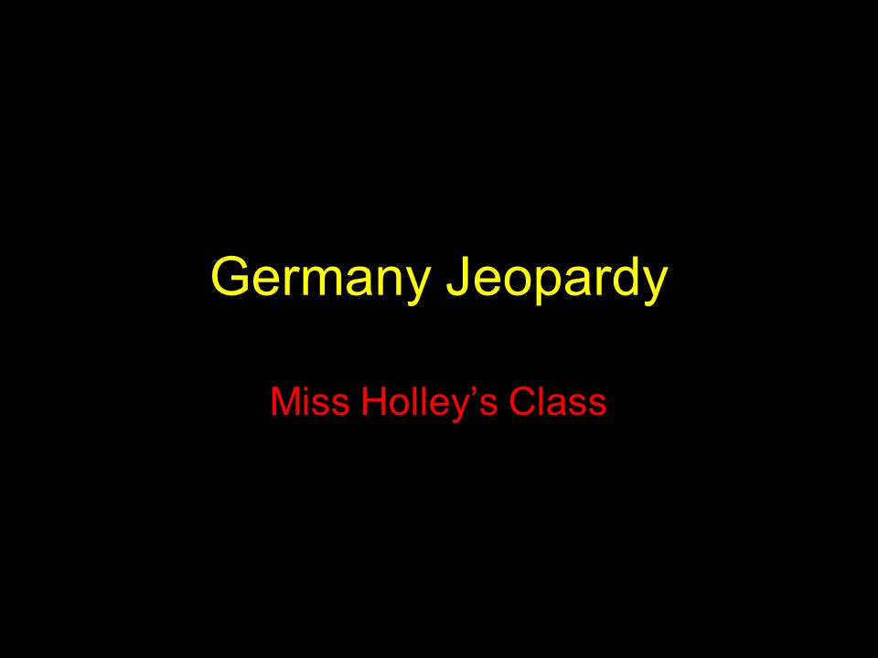 Germany Jeopardy Miss Holley's Class