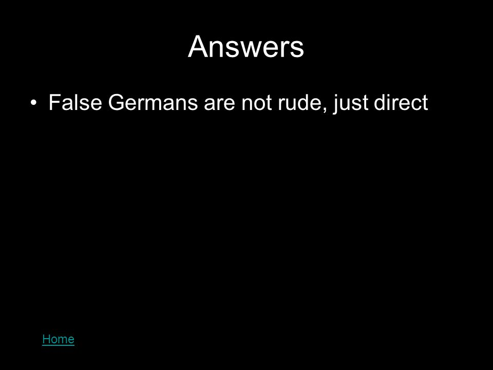 Answers False Germans are not rude, just direct Home