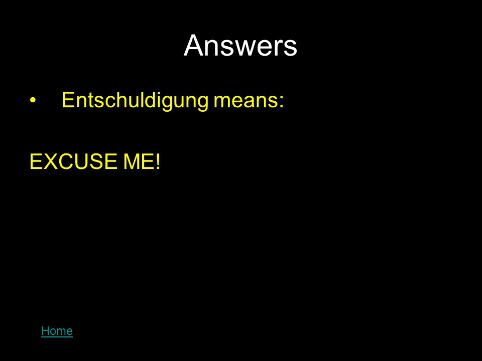 Answers Entschuldigung means: EXCUSE ME! Home